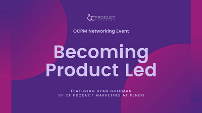 OCPM October 2019 – Becoming Product Led Tustin